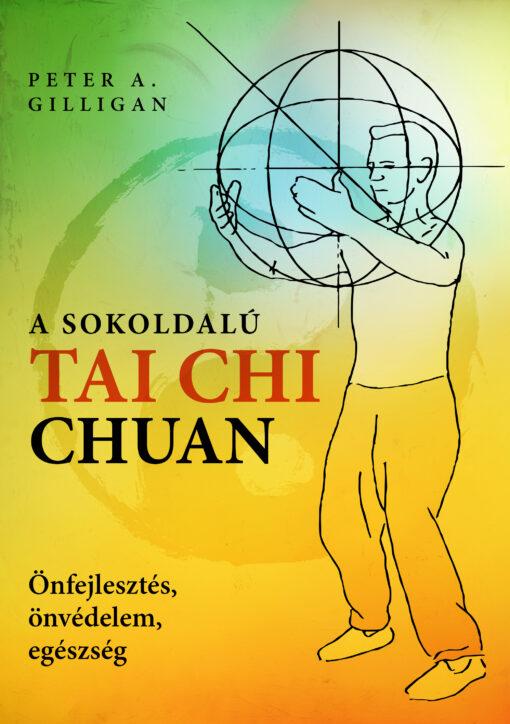 tai chi könyv A sokoldalú Tai Chi Chuan könyv Peter A. Gilligan